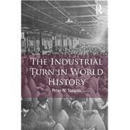 The Industrial Turn in World History by Stearns; Peter, 9781138672857