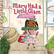 Mary Had a Little Glam by Sauer, Tammi; Brantley-Newton, Vanessa, 9781454932857