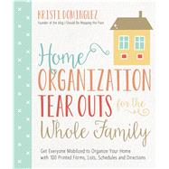 Home Organization Tear Outs for the Whole Family Get Everyone Mobilized to Organize Your Home with 100 Printed Forms, Lists, Schedules and Directions by Dominguez, Kristi, 9781624142857