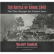 The Battle of Kursk 1943: The View Through the Camera Lens by Zamulin, Valeriy; Britton, Stuart, 9781909982857