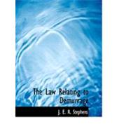 The Law Relating to Demurrage by Stephens, J. E. R., 9780554942858