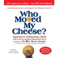 Who Moved My Cheese The 10th Anniversary Edition by Johnson, Spencer; Roberts, Tony; Johnson, Spencer; Blanchard, Kenneth, 9780743582858