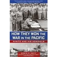 How They Won the War in the Pacific : Nimitz and His Admirals by Hoyt, Edwin P., 9780762772858