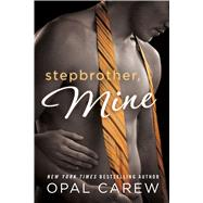 Stepbrother, Mine by Carew, Opal, 9781250052858