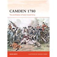 Camden 1780 The annihilation of Gates' Grand Army by Smith, David; Turner, Graham, 9781472812858