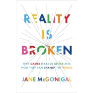 Reality Is Broken : Why Games Make Us Better and How They Can Change the World by McGonigal, Jane, 9781594202858