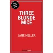 Three Blonde Mice by Heller, Jane, 9781682302859