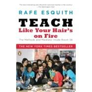 Teach Like Your Hair's on Fire : The Methods and Madness Inside Room 56 by Esquith, Rafe, 9780143112860