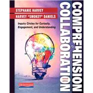 Comprehension & Collaboration by Harvey, Stephanie; Daniels, Harvey, 9780325062860