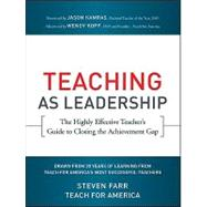Teaching As Leadership : The Highly Effective Teacher's Guide to Closing the Achievement Gap by Unknown, 9780470432860