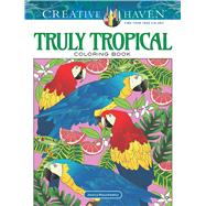 Creative Haven Truly Tropical Coloring Book by Mazurkiewicz, Jessica, 9780486822860