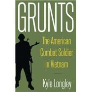 Grunts: The American Combat Soldier in Vietnam by Longley,Kyle, 9780765622860