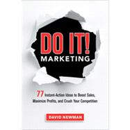 Do It! Marketing: 77 Instant-action Ideas to Boost Sales, Maximize Profits, and Crush Your Competition by Newman, David, 9780814432860