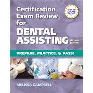 Certification Exam Review For Dental Assisting: Prepare, Practice and Pass! by Campbell, Melissa D., 9781133282860