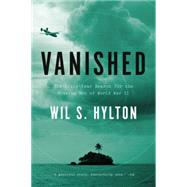 Vanished: The Sixty-year Search for the Missing Men of World War II by Hylton, Wil S., 9781594632860