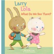 Larry and Lola. What Will We See There? by van der Linden, Elly; Diederen, Suzanne, 9781605372860