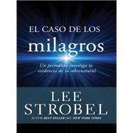El caso de los Milagros / The Case of Miracle by Strobel, Lee, 9780829752861