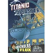Titanic Disaster!: Nickolas Flux and the Sinking of the Great Ship by Yomtov, Nel; Simmons, Mark, 9781491422861