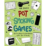 Mr. Bud's Pot Smoking Games 25 Fun Ways to Get Baked with Your Friends by Bud, Mr., 9781612432861