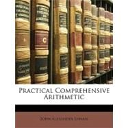 Practical Comprehensive Arithmetic by Luman, John Alexander, 9781148732862