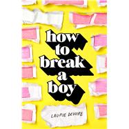 How to Break a Boy by Devore, Laurie, 9781250082862