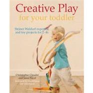 Creative Play for Your Toddler; Steiner Waldorf Expertise and Toy Projects for 2 - 4s