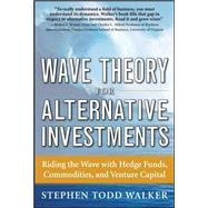 Wave Theory For Alternative Investments:   Riding The Wave with Hedge Funds, Commodities, and Venture Capital by Walker, Stephen, 9780071742863