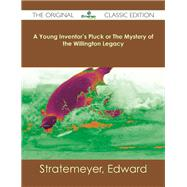 A Young Inventor's Pluck or the Mystery of the Willington Legacy by Stratemeyer, Edward, 9781486482863