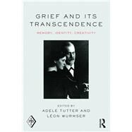 Grief and Its Transcendence: Memory, Identity, Creativity by Tutter; Adele, 9781138812864