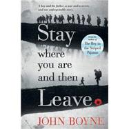 Stay Where You Are and Then Leave by Boyne, John; Jeffers, Oliver, 9781250062864
