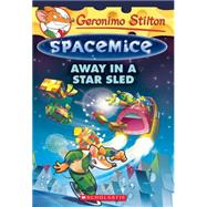 Away in a Star Sled (Geronimo Stilton Spacemice #8) by Stilton, Geronimo, 9781338032864