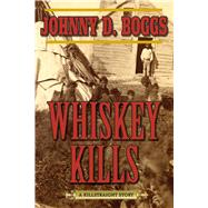 Whiskey Kills: A Killstraight Story by Boggs, Johnny D., 9781632202864