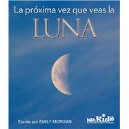 La próxima vez que veas la luna /The Next Time You See The Moon by Morgan, Emily, 9781681402864
