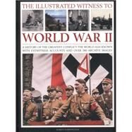 The Illustrated Witness to World War II: A History of the Greatest Conflict the World Has Known, With Eyewitness Accounts and over 380 Archive Images by Farrington, Karen, 9781780192864