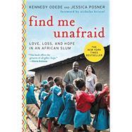 Find Me Unafraid by Odede, Kennedy; Posner, Jessica; Kristof, Nicholas, 9780062292865