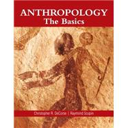 Anthropology The Basics by DeCorse, Christopher R.; Scupin, Raymond, Ph.D., 9780134012865