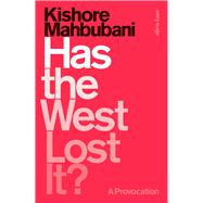 Has the West Lost It? by Mahbubani, Kishore, 9780241312865