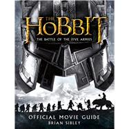 The Hobbit: The Battle of the Five Armies Official Movie Guide by Sibley, Brian, 9780544422865