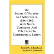 The Letters Of Faraday And Schoenbein, 1836-1862: With Notes, Comments and References to Contemporary Letters by Kahlbaum, Georg W. A.; Darbishire, Francis V., 9780548552865