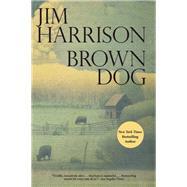 Brown Dog Novellas by Harrison, Jim, 9780802122865