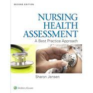 Nursing Health Assessment A Best Practice Approach by Jensen, Sharon, 9781451192865