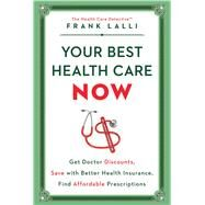 Your Best Health Care Now by Lalli, Frank, 9781501132865