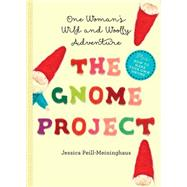 The Gnome Project: One Woman's Wild and Woolly Adventure by Peill-meininghaus, Jessica, 9781581572865