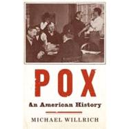 Pox : An American History by Willrich, Michael, 9781594202865
