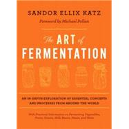 The Art of Fermentation: An In-Depth Exploration of Essential Concepts and Processes from Around the World by Katz, Sandor Ellix; Pollan, Michael, 9781603582865