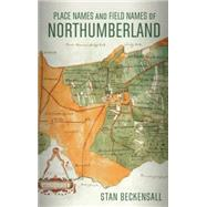 Place Names and Field Names of Northumberland by Beckensall, Stan, 9781781552865