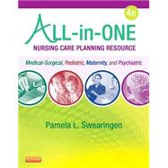 All-in-One Nursing Care Planning Resource: Medical-Surgical, Pediatric, Maternity, and Psychiatric-Mental Health by Swearingen, Pamela L., R.N., 9780323262866