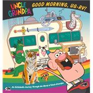 Good Morning, UG-RV! An Unfoldable Journey Through the World of Uncle Grandpa by Snider, Brandon T., 9780843182866