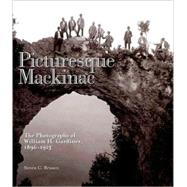 Picturesque Mackinac: The Photographs of William H. Gardiner 1896-1915 by Brisson, Steven C., 9780911872866