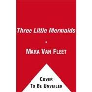 Three Little Mermaids by Van Fleet, Mara; Van Fleet, Mara, 9781442412866